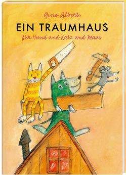Ein Traumhaus für Hund und Katz und Maus von Alberti,  Gino