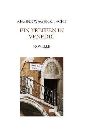 Ein Treffen in Venedig von Wagenknecht,  Regine