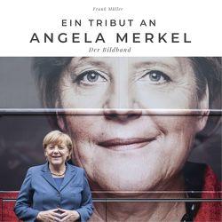 Ein Tribut an Angela Merkel von Mueller,  Frank