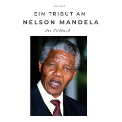 Ein Tribut an Nelson Mandela von Koch,  Tim