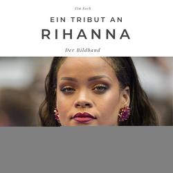 Ein Tribut an Rihanna von Koch,  Tim