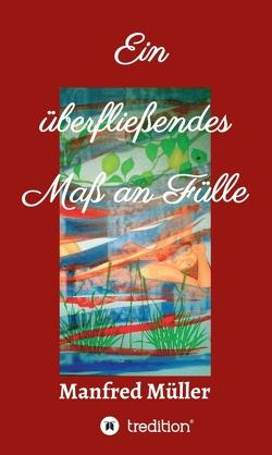 Ein überfließendes Maß an Fülle von Müller,  Manfred