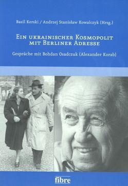 Ein ukrainischer Kosmopolit mit Berliner Adresse von Grzybkowska,  Agnieszka, Kerski,  Basil, Kowalczyk,  Andrzej S