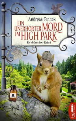 Ein unerhörter Mord im High Park von Fennek,  Andreas
