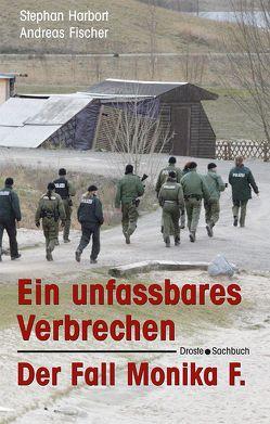 Ein unfassbares Verbrechen von Fischer,  Andreas, Harbort,  Stephan