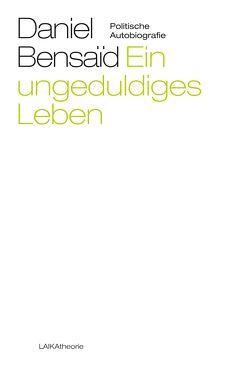 Ein ungeduldiges Leben von Bensaid,  Daniel, Müller,  Elfriede