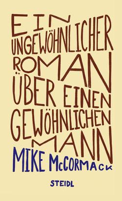 Ein ungewöhnlicher Roman über einen gewöhnlichen Mann von McCormack,  Mike, Robben,  Bernhard