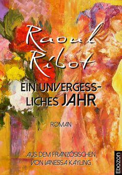 Ein unvergessliches Jahr von Kayling,  Vanessa, Ribot,  Raoul
