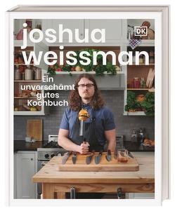 Ein unverschämt gutes Kochbuch von Ertl,  Helmut, Weissman,  Joshua