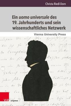 Ein uomo universale des 19. Jahrhunderts und sein wissenschaftliches Netzwerk von Riedl-Dorn,  Christa