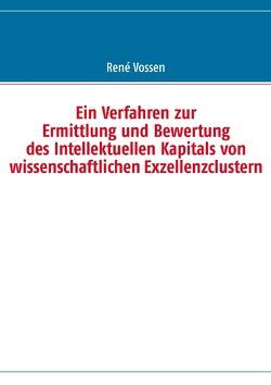 Ein Verfahren zur Ermittlung und Bewertung des Intellektuellen Kapitals von wissenschaftlichen Exzellenzclustern von Vossen,  René