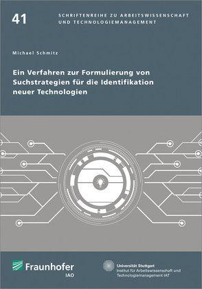 Ein Verfahren zur Formulierung von Suchstrategien für die Identifikation neuer Technologien. von Bullinger,  Hans-Jörg, Schmitz,  Michael, Spath,  Dieter