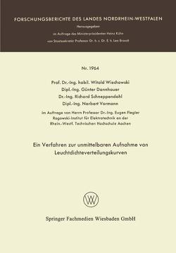 Ein Verfahren zur unmittelbaren Aufnahme von Leuchtdichteverteilungskurven von Dannhauer,  Günter, Schneppendahl,  Richard, Vormann,  Norbert, Wiechowski,  Witold