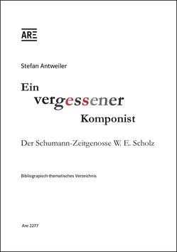 Ein vergessener Komponist. Der Schumann-Zeitgenosse W.E. Scholz. von Antweiler,  Stefan