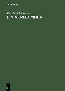 Ein Verleumder von Schiemann,  Theodor