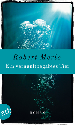 Ein vernunftbegabtes Tier von Merle,  Robert