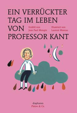Ein verrückter Tag im Leben von Professor Kant von Jatho,  Heinz, Mongin,  Jean Paul, Moreau,  Laurent