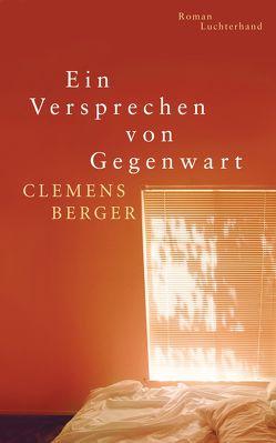 Ein Versprechen von Gegenwart von Berger,  Clemens