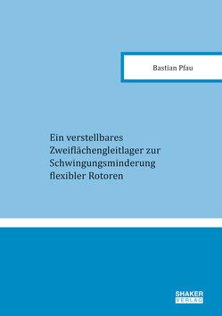 Ein verstellbares Zweiflächengleitlager zur Schwingungsminderung flexibler Rotoren von Pfau,  Bastian