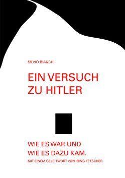 Ein Versuch zu: Hitler – Wie es war und wie es dazu kam von Bianchi,  Silvio