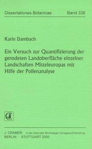 Ein Versuch zur Quantifizierung der gerodeten Landoberfläche einzelner Landschaften Mitteleuropas mit Hilfe der Pollenanalyse von Dambach,  Karin
