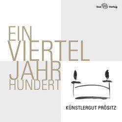 Ein Vierteljahrhundert Künstlergut Prösitz von Hartwig-Schulz,  Ute, Hölzig,  Christine Dorothea