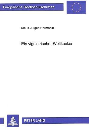 Ein vigolotrischer Weltkucker von Hermanik,  Klaus-Jürgen