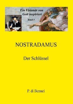 Ein Visionär von Gott inspiriert – Nostradamus von di Benuci,  P.