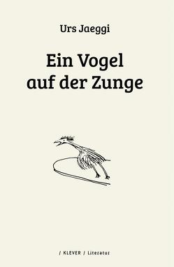 Ein Vogel auf der Zunge von Jaeggi,  Urs