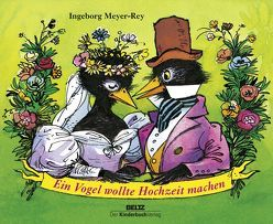 Ein Vogel wollte Hochzeit machen von Meyer-Rey,  Ingeborg