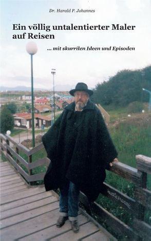 Ein völlig untalentierter Maler auf Reisen von Johannes,  Harald Peter