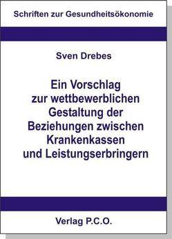 Ein Vorschlag zur wettbewerblichen Gestaltung der Beziehungen zwischen Krankenkassen und Leistungserbringern von Drebes,  Sven