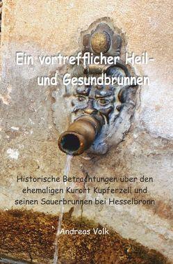 Ein vortrefflicher Heil- und Gesundbrunnen von Volk,  Andreas