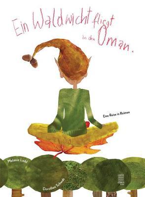 Ein Waldwicht fliegt in den Oman von Laibl,  Melanie, Schwab,  Dorothee