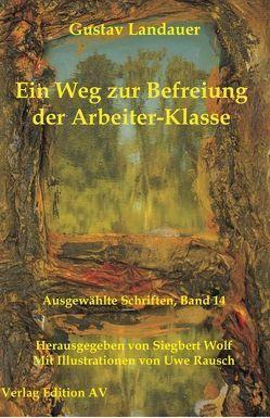 Ein Weg zur Befreiung der Arbeiter-Klasse von Landauer,  Gustav, Rausch,  Uwe, Wolf,  Siegbert