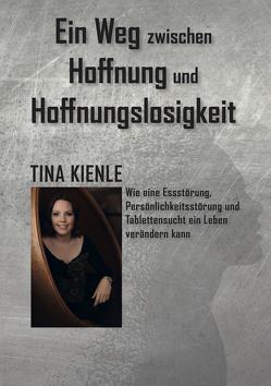 Ein Weg zwischen Hoffnung und Hoffnungslosigkeit von Kienle,  Tina