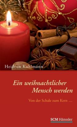 Ein weihnachtlicher Mensch werden von Kuhlmann,  Heidrun