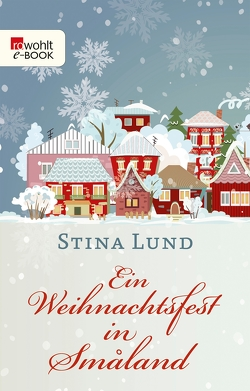 Ein Weihnachtsfest in Småland von Lund,  Stina