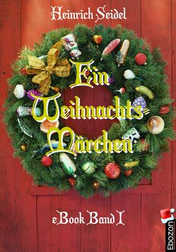 Ein Weihnachtsmärchen von Heinrich,  Seidel