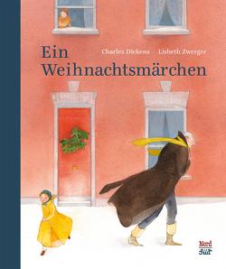 Ein Weihnachtsmärchen von Dickens,  Charles, Zwerger,  Lisbeth
