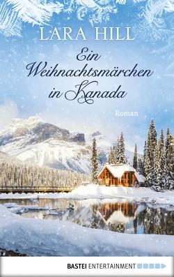 Ein Weihnachtsmärchen in Kanada von Hill,  Lara