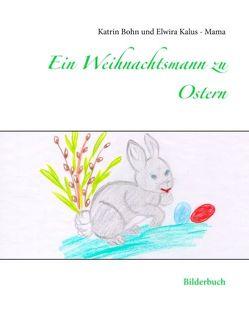 Ein Weihnachtsmann zu Ostern von Bohn,  Katrin, Kalus - Mama,  Elwira