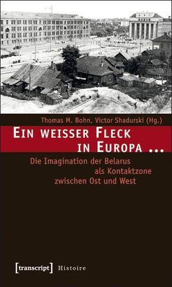 Ein weißer Fleck in Europa … von Bohn,  Thomas M., Shadurski,  Victor, Weber,  Albert