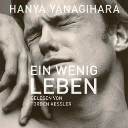 Ein wenig Leben von Kessler,  Torben, Kleiner,  Stephan, Yanagihara,  Hanya
