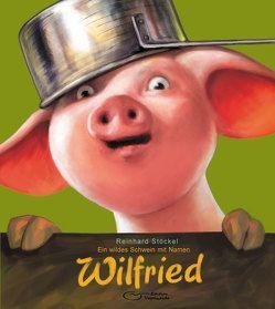 Ein wildes Schwein mit Namen Wilfried von Knabe,  Mattes, Stöckel,  Reinhard