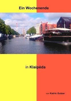 Ein Wochenende in Klaipėda von Gutzer,  Katrin