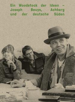 Ein Woodstock der Ideen – Joseph Beuys, Achberg und der deutsche Süden von Kunstmuseum Ulm,  Kunsthalle Vogelmann Heilbronn