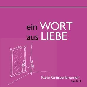 Ein Wort aus Liebe von Grössenbrunner,  Karin