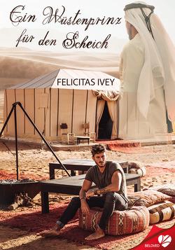 Ein Wüstenprinz für den Scheich von Ivey,  Felicitas, Lorenz,  Alexandra
