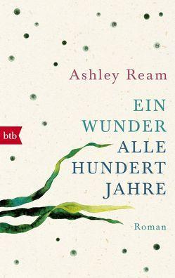 Ein Wunder alle hundert Jahre von Brammertz,  Beate, Ream,  Ashley
